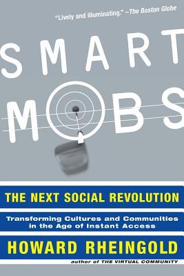 Smart Mobs: The Next Social Revolution - Rheingold, Howard