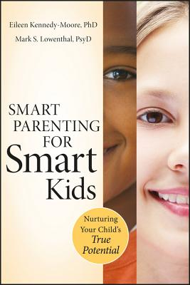 Smart Parenting for Smart Kids: Nurturing Your Child's True Potential - Kennedy-Moore, Eileen, and Lowenthal, Mark S.