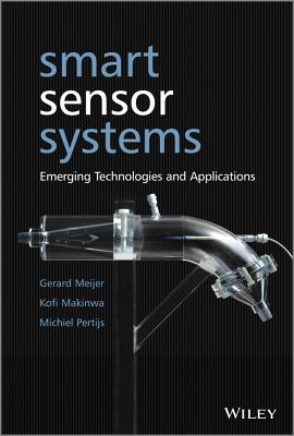 Smart Sensor Systems: Emerging Technologies and Applications - Meijer, Gerard (Editor), and Makinwa, Kofi (Editor), and Pertijs, Michiel (Editor)