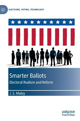 Smarter Ballots: Electoral Realism and Reform - Maloy, J.S.