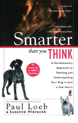Smarter Than You Think: A Revolutionary Approach to Teaching and Understanding Your Dog in Just a Few Hours - Loeb, Paul