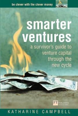 Smarter Ventures: A survivor's guide to venture capital through the cycle - Campbell, Katherine