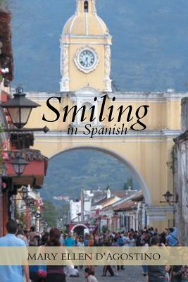 Smiling in Spanish - D'Agostino, Mary Ellen