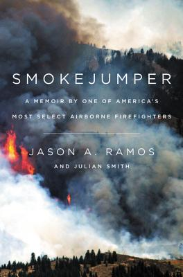 Smokejumper: A Memoir by One of America's Most Select Airborne Firefighters - Ramos, Jason A, and Smith, Julian