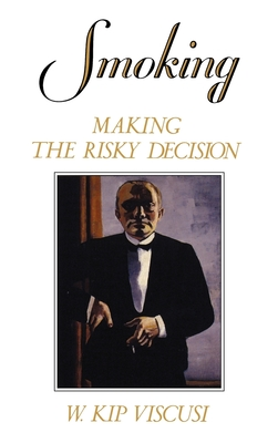 Smoking: Making the Risky Decision - Viscusi, W Kip