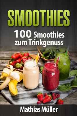 Smoothies: 100 Smoothies Zum Trinkgenuss Aus Dem Thermomix - Muller, Mathias