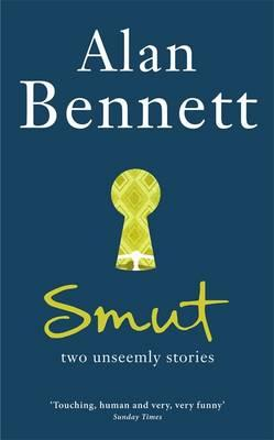 Smut: Two Unseemly Stories - Bennett, Alan