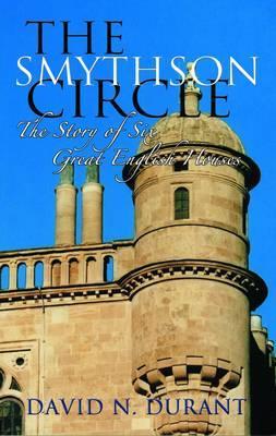 Smythson Circle: The Story of Six Great English Houses - Durant, David