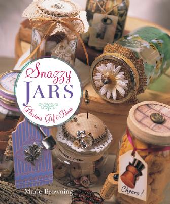 Snazzy Jars: Glorious Gift Ideas - Browning, Marie