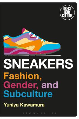 Sneakers: Fashion, Gender, and Subculture - Kawamura, Yuniya