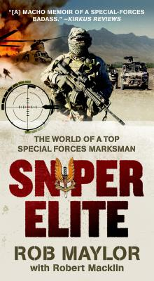 Sniper Elite: The World of a Top Special Forces Marksman - Maylor, Rob, and Macklin, Robert