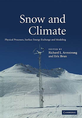 Snow and Climate: Physical Processes, Surface Energy Exchange and Modeling - Armstrong, Richard L (Editor)
