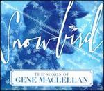 Snowbird: The Songs & Stories of Gene MacLellan