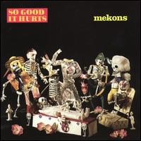 So Good It Hurts - The Mekons