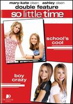 So Little Time: Double Feature - School's Cool/Boy Crazy