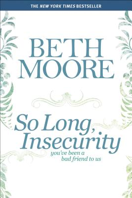 So Long, Insecurity: You've Been a Bad Friend to Us - Moore, Beth