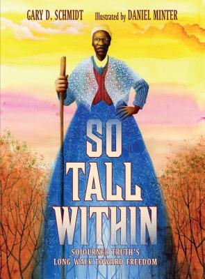 So Tall Within: Sojourner Truth's Long Walk Toward Freedom - Schmidt, Gary D