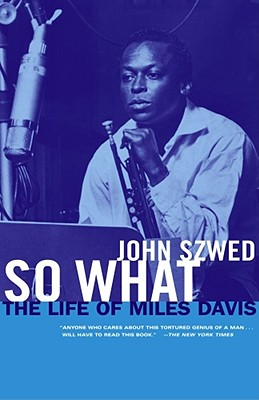 So What: The Life of Miles Davis - Szwed, John
