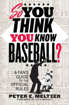 So You Think You Know Baseball?: A Fan's Guide to the Official Rules - Meltzer, Peter E, and Marazzi, Rich (Introduction by)