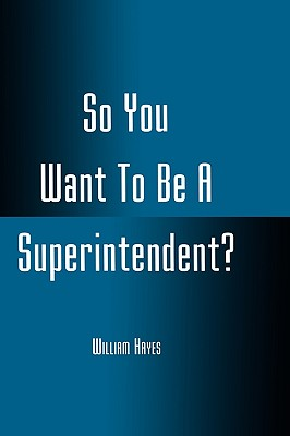 So You Want to Be a Superintendent? - Hayes, William