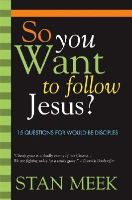 So You Want to Follow Jesus?: 15 Questions for Would-Be Disciples - Meek, Stan