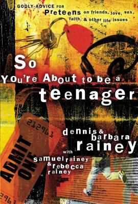 So You're about to Be a Teenager: Godly Advice for Preteens on Friends, Love, Sex, Faith, and Other Life Issues - Rainey, Dennis, and Rainey, Barbara, and Rainey, Rebecca (Contributions by)