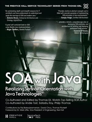 SOA with Java: Realizing Service-Orientation with Java Technologies - Erl, Thomas, and Tost, Andre, and Roy, Satadru