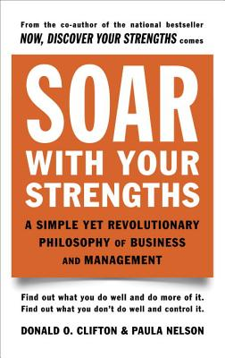 Soar with Your Strengths: A Simple Yet Revolutionary Philosophy of Business and Management - Clifton, Donald O, and Nelson, Paula
