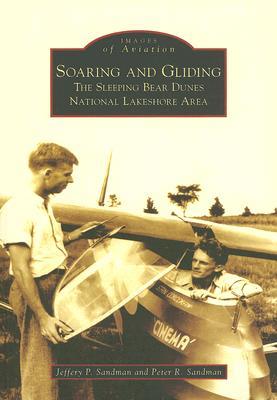 Soaring and Gliding: The Sleeping Bear Dunes National Lakeshore Area - Sandman, Jeffery P, and Sandman, Peter R