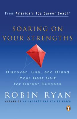 Soaring on Your Strengths: Discover, Use, and Brand Your Best Self for Career Success - Ryan, Robin
