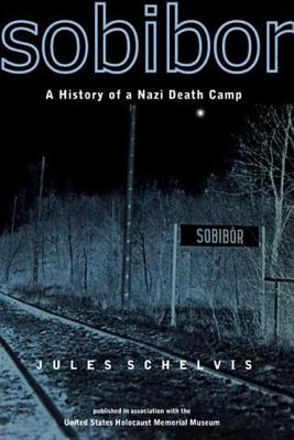 Sobibor: A History of a Nazi Death Camp - Schelvis, Jules, and Moore, Bob (Editor), and Dixon, Karin (Translated by)