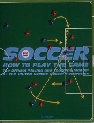 Soccer: How to Play the Game - Herbst, Dan, and United States Soccer Federation, and Howe, Bobby (Editor)