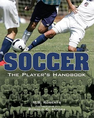 Soccer: The Player's Handbook - Roberts, M B, and Modra, Ronald C (Photographer)