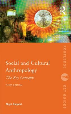 Social and Cultural Anthropology: The Key Concepts - Rapport, Nigel