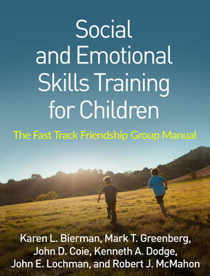 Social and Emotional Skills Training for Children: The Fast Track Friendship Group Manual - Bierman, Karen L, PhD, and Greenberg, Mark T, PhD, and Coie, John D, PhD