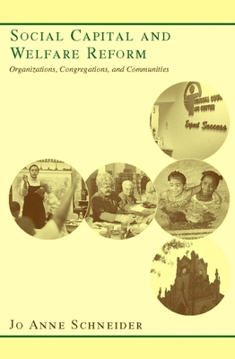 Social Capital and Welfare Reform: Organizations, Congregations, and Communities - Schneider, Jo Anne, Professor