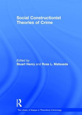 Social Constructionist Theories of Crime - Matsueda, Ross L., and Henry, Stuart (Series edited by)