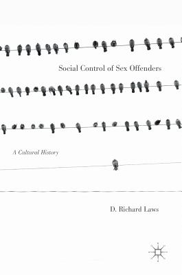 Social Control of Sex Offenders: A Cultural History - Laws, D Richard, PhD