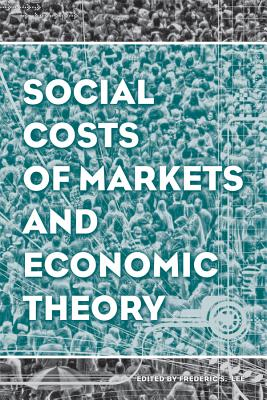 Social Costs of Markets and Economic Theory - Lee, Frederic S.
