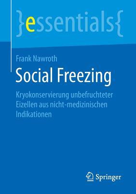 Social Freezing: Kryokonservierung Unbefruchteter Eizellen Aus Nicht-Medizinischen Indikationen - Nawroth, Frank