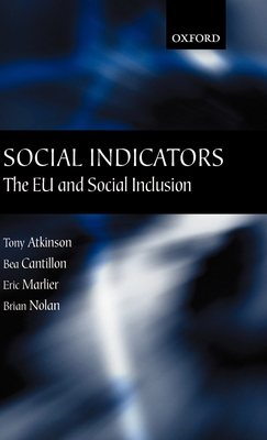 Social Indicators: The Eu and Social Inclusion - Atkinson, Tony, Sir, and Cantillon, Bea, and Marlier, Eric