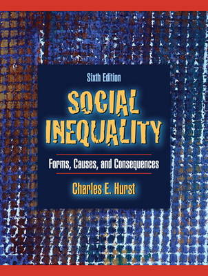 Social Inequality Social Inequality: Forms, Causes, and Consequences Forms, Causes, and Consequences - Hurst, Charles E