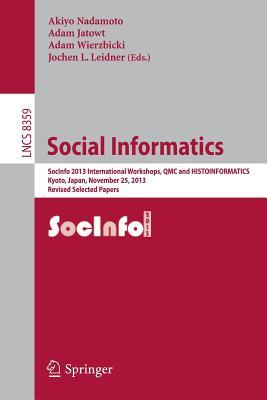 Social Informatics: SocInfo 2013 International Workshops, QMC and HISTOINFORMATICS, Kyoto, Japan, November 25, 2013, Revised Selected Papers - Nadamoto, Akiyo (Editor), and Jatowt, Adam (Editor), and Wierzbicki, Adam (Editor)