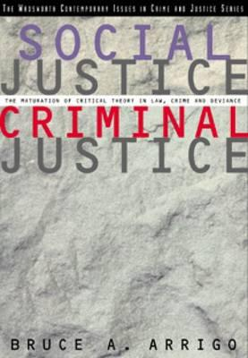 Social Justice/Criminal Justice: The Maturation of Critical Theory in Law, Crime, and Deviance - Arrigo, Bruce A, Professor