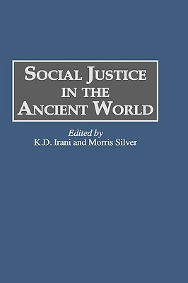 Social Justice in the Ancient World - Irani, K D (Editor), and Silver, Morris