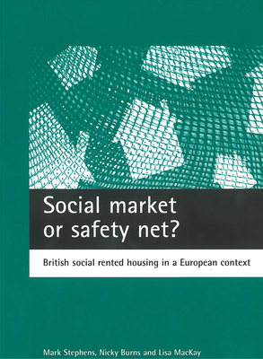 Social Market or Safety Net?: British Social Rented Housing in a European Context - Stephens, Mark, and Burns, Nicky, and MacKay, Lisa