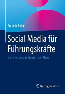 Social Media Fur Fuhrungskrafte: Behalten Sie Das Steuer in Der Hand - Babka, Stefanie, and Gloeser, Immanuel (Illustrator)