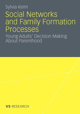 Social Networks and Family Formation Processes: Young Adults' Decision Making about Parenthood - Keim, Sylvia