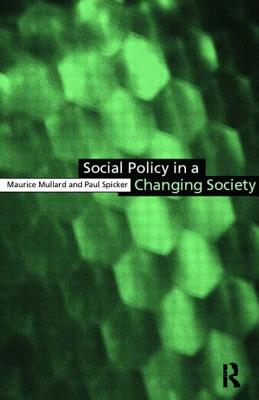 Social Policy in a Changing Society - Mullard, Maurice, and Spicker, Paul, Dr.