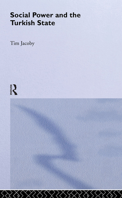 Social Power and the Turkish State - Jacoby, Tim